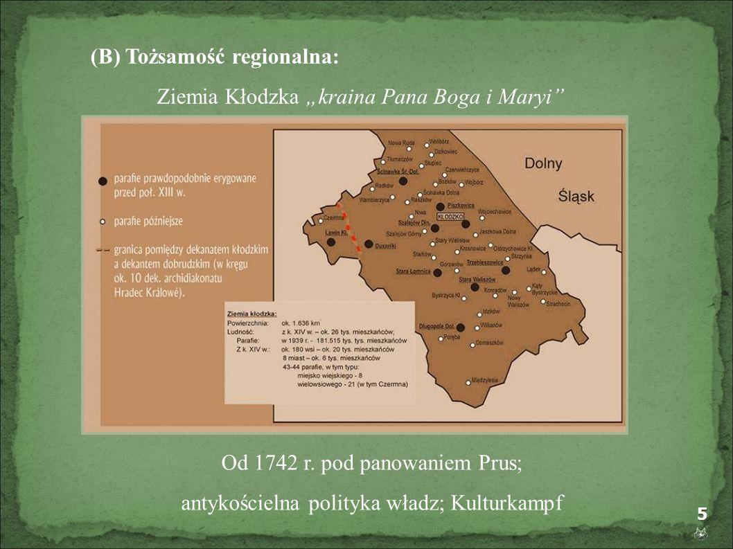 5 (B) Tożsamość regionalna: Ziemia Kłodzka kraina Pana Boga i Maryi Od 1742 r. pod panowaniem Prus; antykościelna polityka władz; Kulturkampf