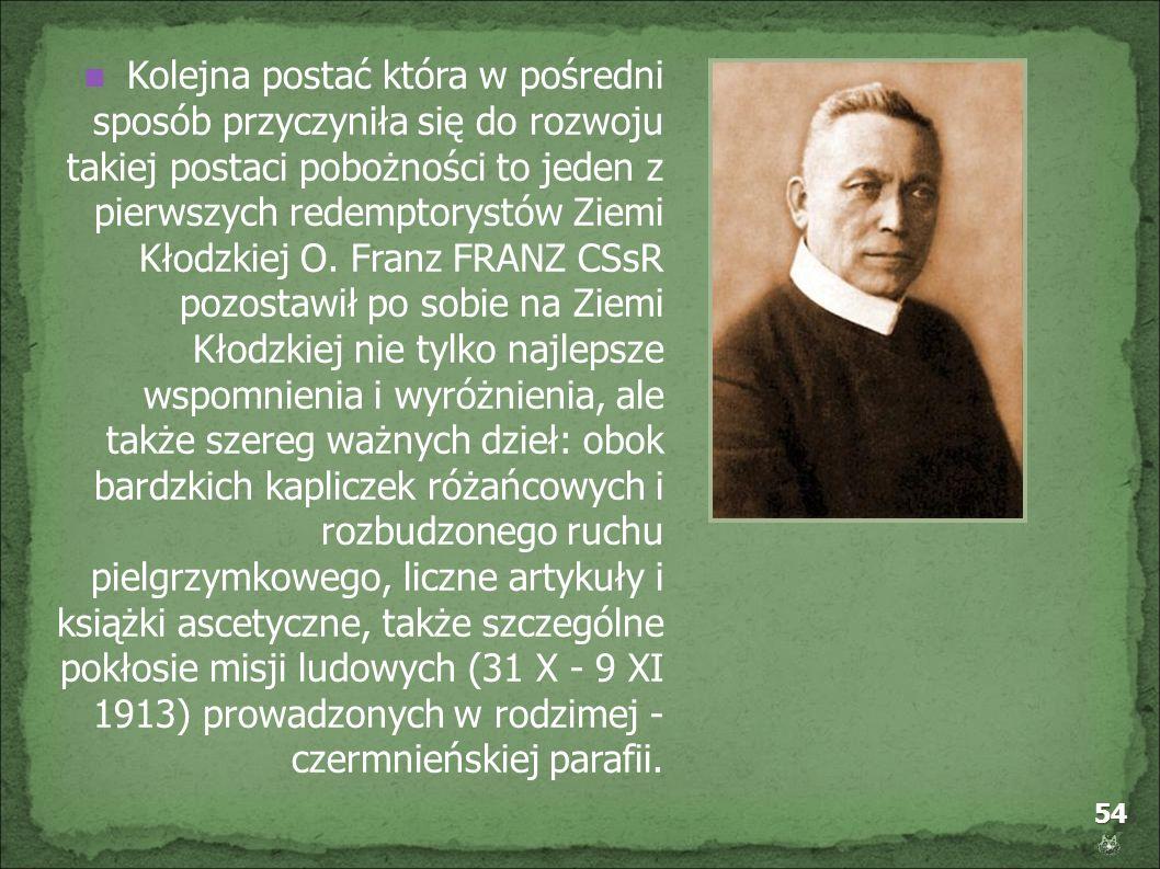 54 Kolejna postać która w pośredni sposób przyczyniła się do rozwoju takiej postaci pobożności to jeden z pierwszych redemptorystów Ziemi Kłodzkiej O.