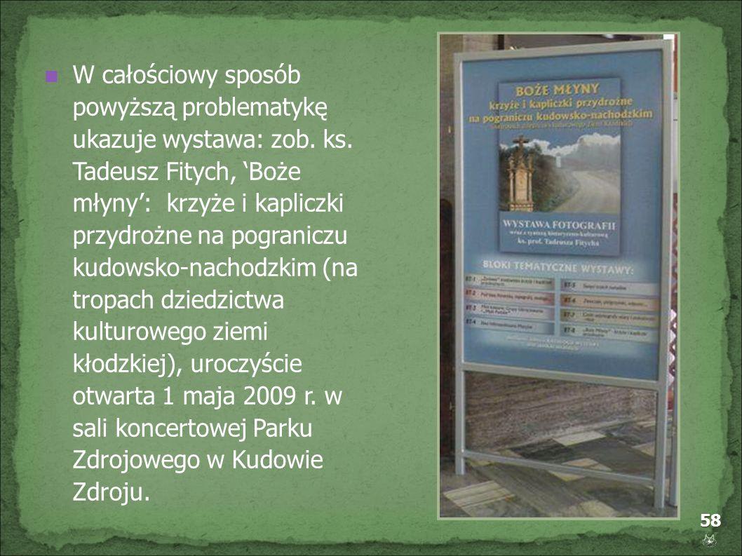 58 W całościowy sposób powyższą problematykę ukazuje wystawa: zob. ks. Tadeusz Fitych, Boże młyny: krzyże i kapliczki przydrożne na pograniczu kudowsk