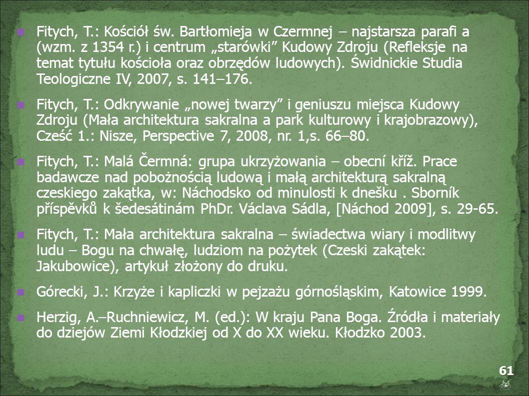 61 Fitych, T.: Kościół św. Bartłomieja w Czermnej – najstarsza parafi a (wzm. z 1354 r.) i centrum starówki Kudowy Zdroju (Refleksje na temat tytułu k