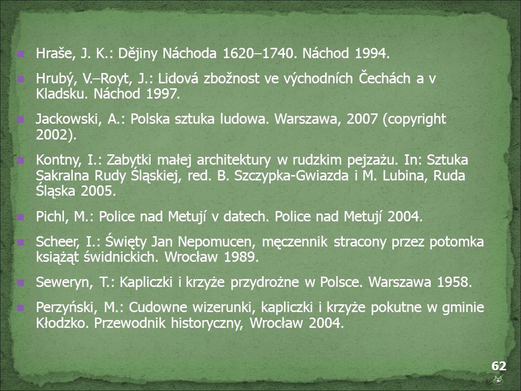 62 Hraše, J. K.: Dějiny Náchoda 1620–1740. Náchod 1994. Hrubý, V.–Royt, J.: Lidová zbožnost ve východních Čechách a v Kladsku. Náchod 1997. Jackowski,