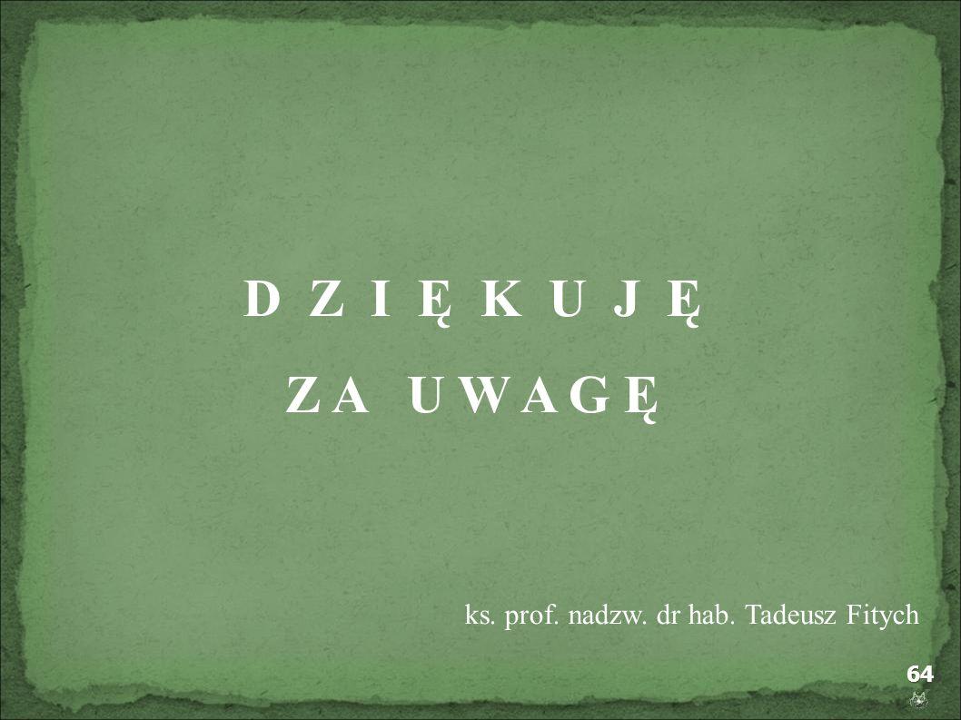 64 D Z I Ę K U J Ę Z A U W A G Ę ks. prof. nadzw. dr hab. Tadeusz Fitych