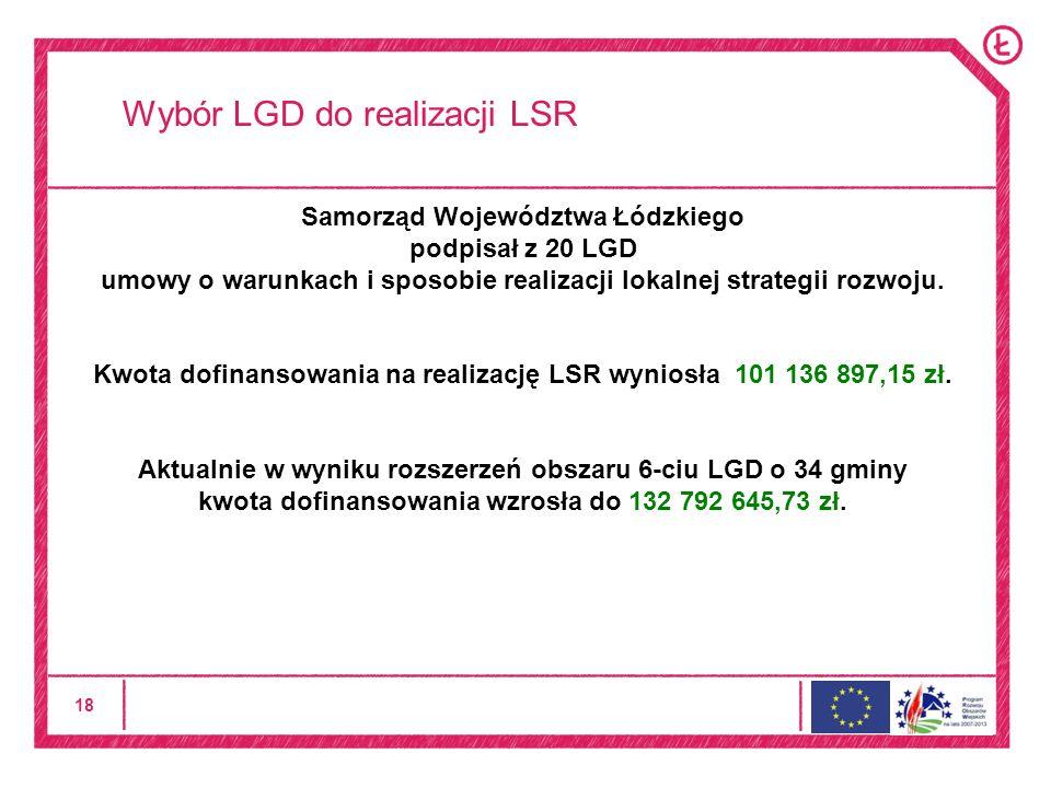 18 Wybór LGD do realizacji LSR Samorząd Województwa Łódzkiego podpisał z 20 LGD umowy o warunkach i sposobie realizacji lokalnej strategii rozwoju.