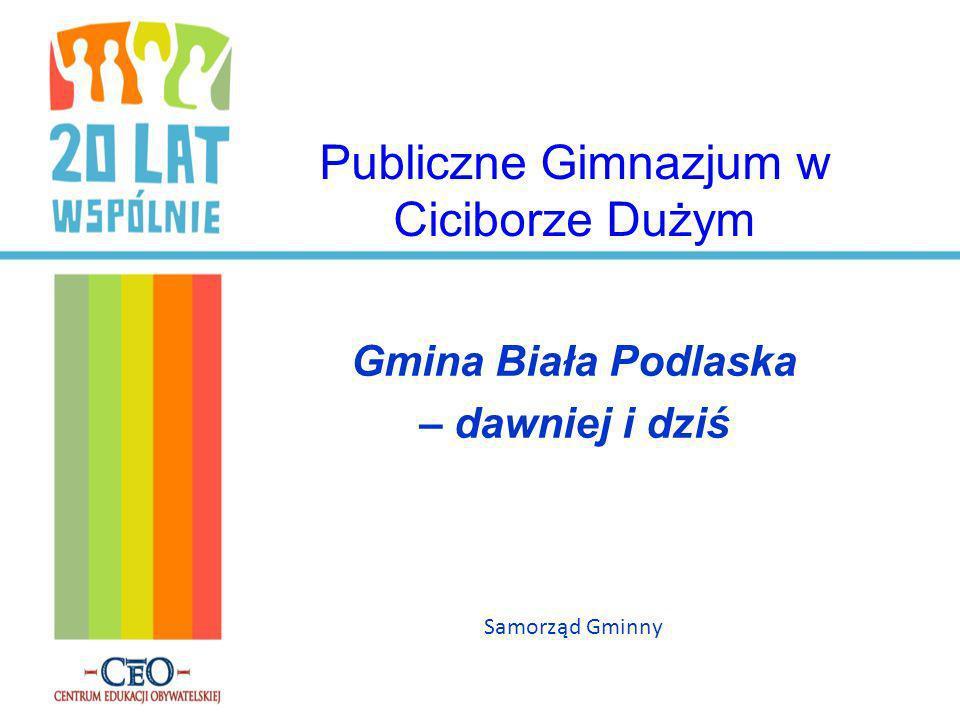 Publiczne Gimnazjum w Ciciborze Dużym Gmina Biała Podlaska – dawniej i dziś Samorząd Gminny