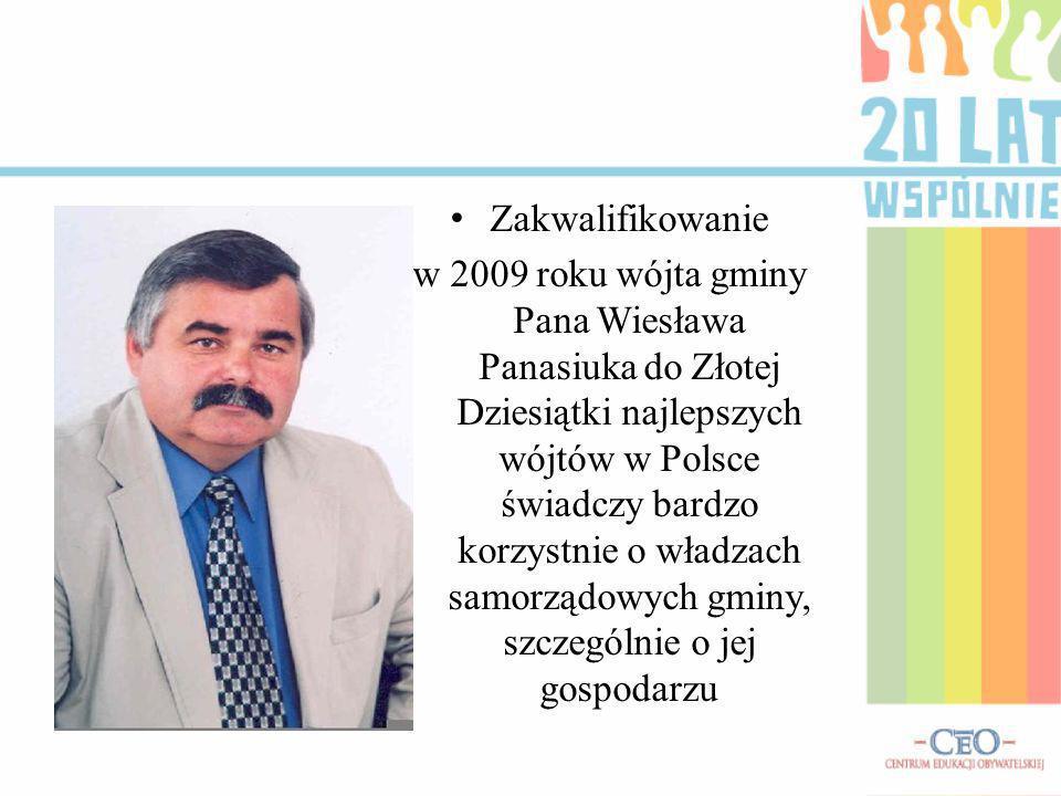 Zakwalifikowanie w 2009 roku wójta gminy Pana Wiesława Panasiuka do Złotej Dziesiątki najlepszych wójtów w Polsce świadczy bardzo korzystnie o władzach samorządowych gminy, szczególnie o jej gospodarzu