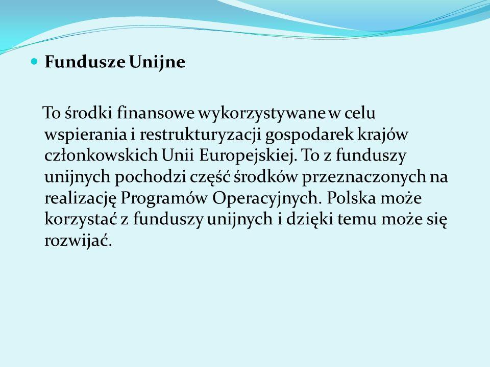 Fundusze Unijne To środki finansowe wykorzystywane w celu wspierania i restrukturyzacji gospodarek krajów członkowskich Unii Europejskiej. To z fundus