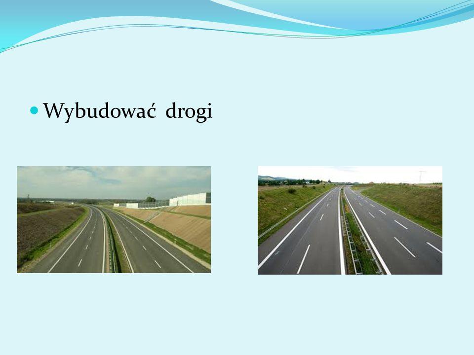 Wybudować drogi
