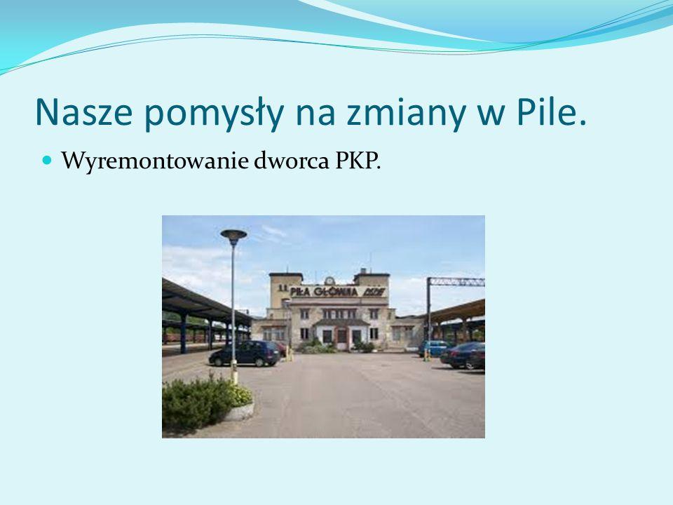 Nasze pomysły na zmiany w Pile. Wyremontowanie dworca PKP.