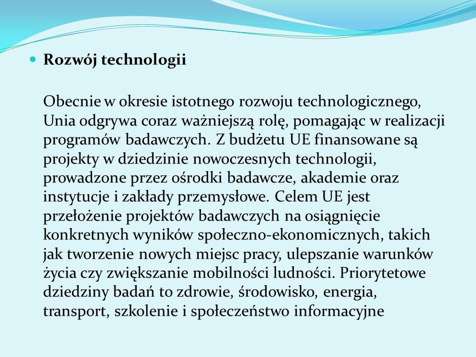 Rozwój technologii Obecnie w okresie istotnego rozwoju technologicznego, Unia odgrywa coraz ważniejszą rolę, pomagając w realizacji programów badawczy