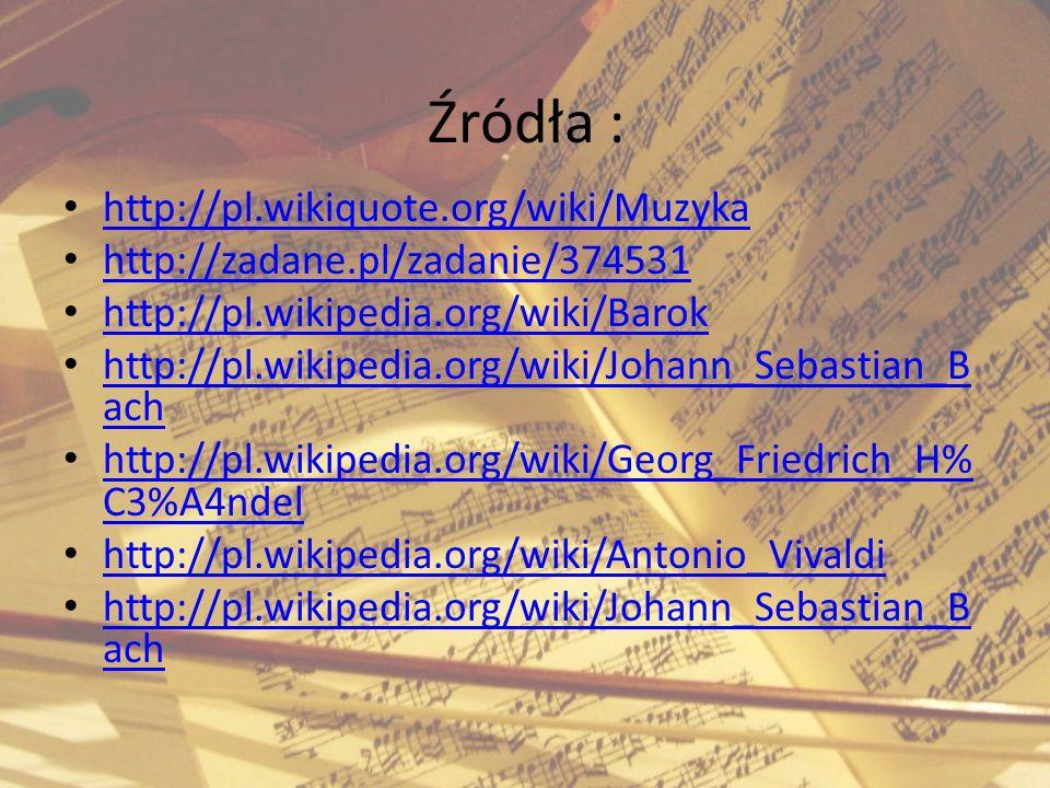 Źródła : http://pl.wikiquote.org/wiki/Muzyka http://zadane.pl/zadanie/374531 http://pl.wikipedia.org/wiki/Barok http://pl.wikipedia.org/wiki/Johann_Se