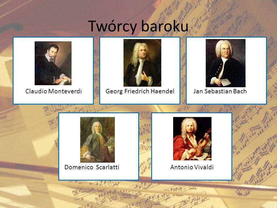 Twórcy baroku Claudio Monteverdi Georg Friedrich Haendel Jan Sebastian Bach Domenico Scarlatti Antonio Vivaldi