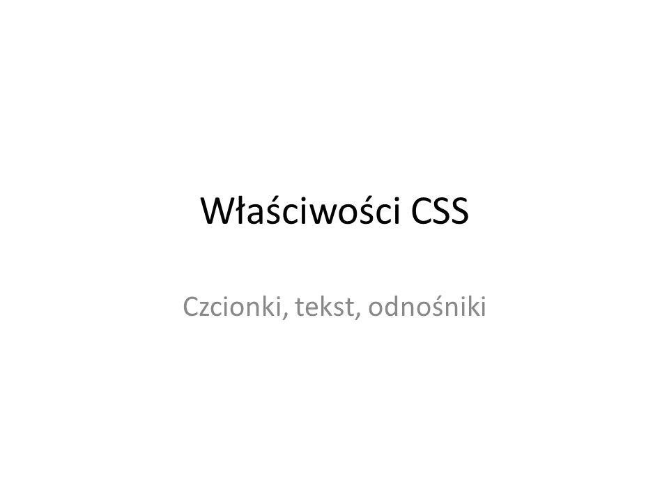 Właściwości CSS Czcionki, tekst, odnośniki
