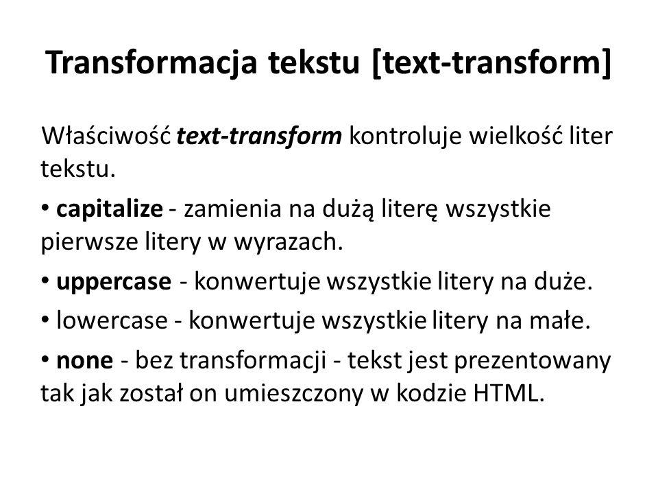 Transformacja tekstu [text-transform] Właściwość text-transform kontroluje wielkość liter tekstu.
