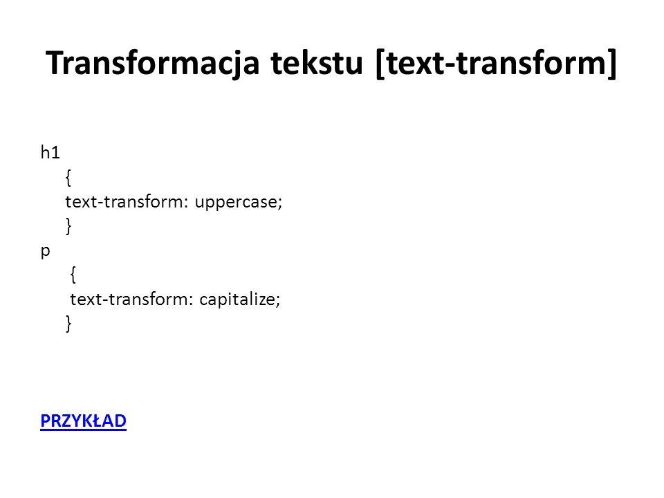 Transformacja tekstu [text-transform] h1 { text-transform: uppercase; } p { text-transform: capitalize; } PRZYKŁAD