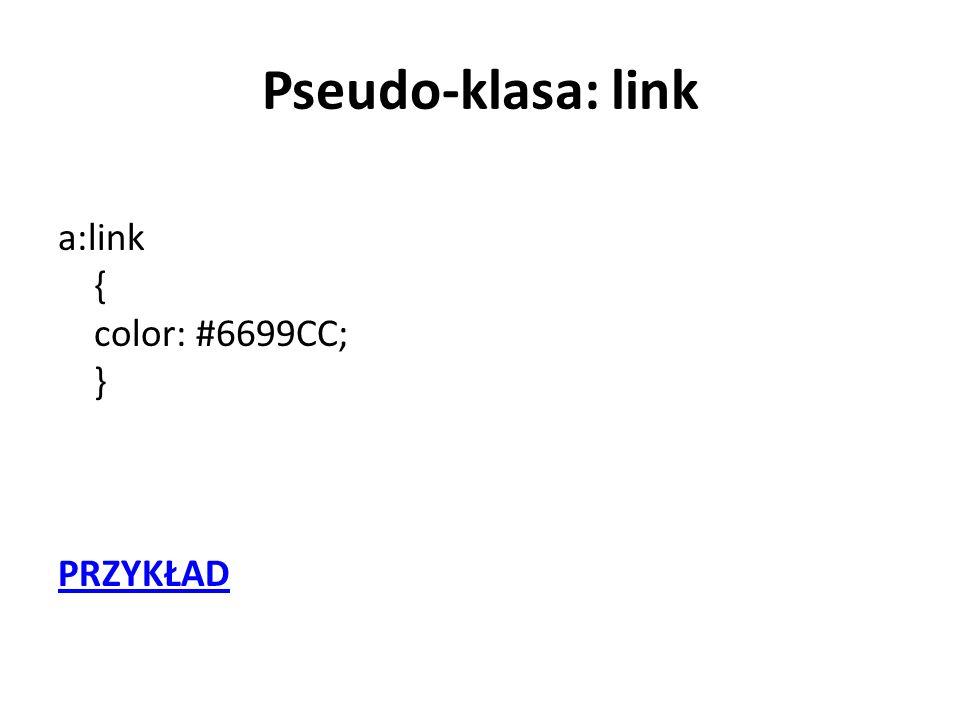 Pseudo-klasa: link a:link { color: #6699CC; } PRZYKŁAD