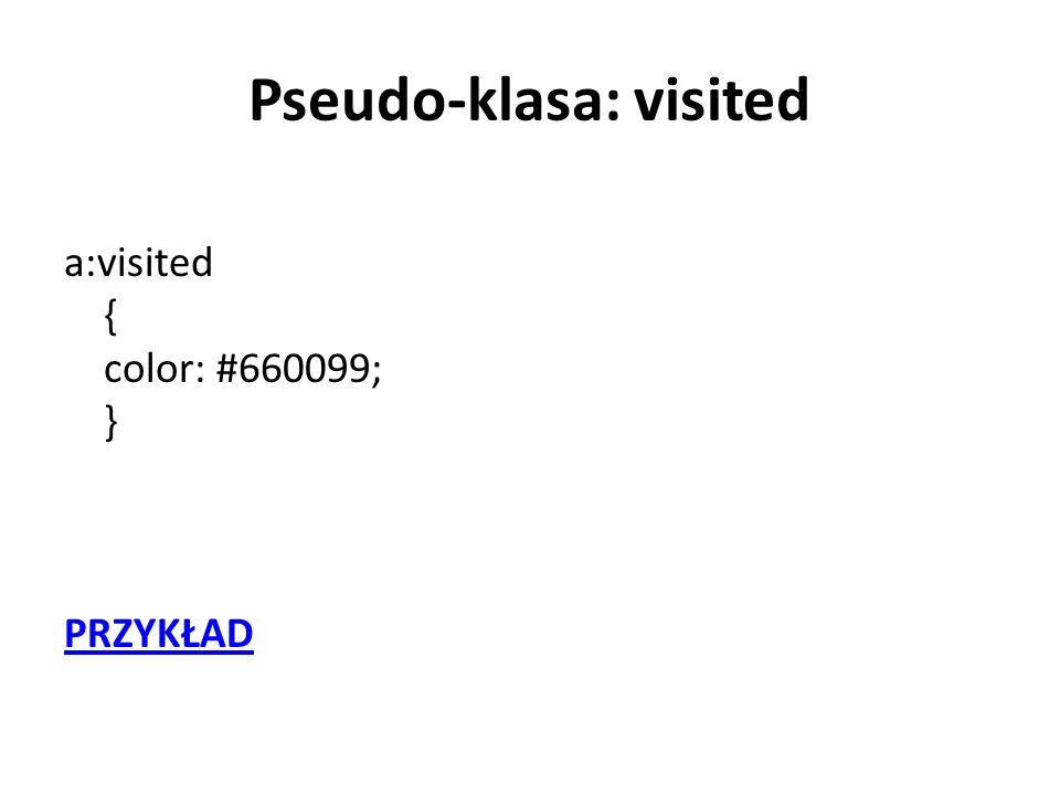 Pseudo-klasa: visited a:visited { color: #660099; } PRZYKŁAD