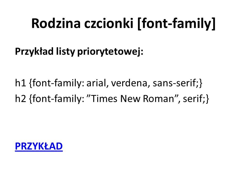 Przykład listy priorytetowej: h1 {font-family: arial, verdena, sans-serif;} h2 {font-family: Times New Roman, serif;} PRZYKŁAD