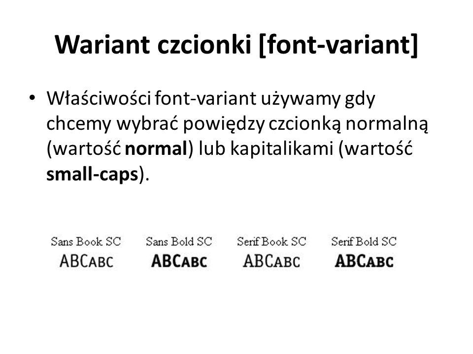 Wariant czcionki [font-variant] Właściwości font-variant używamy gdy chcemy wybrać powiędzy czcionką normalną (wartość normal) lub kapitalikami (wartość small-caps).