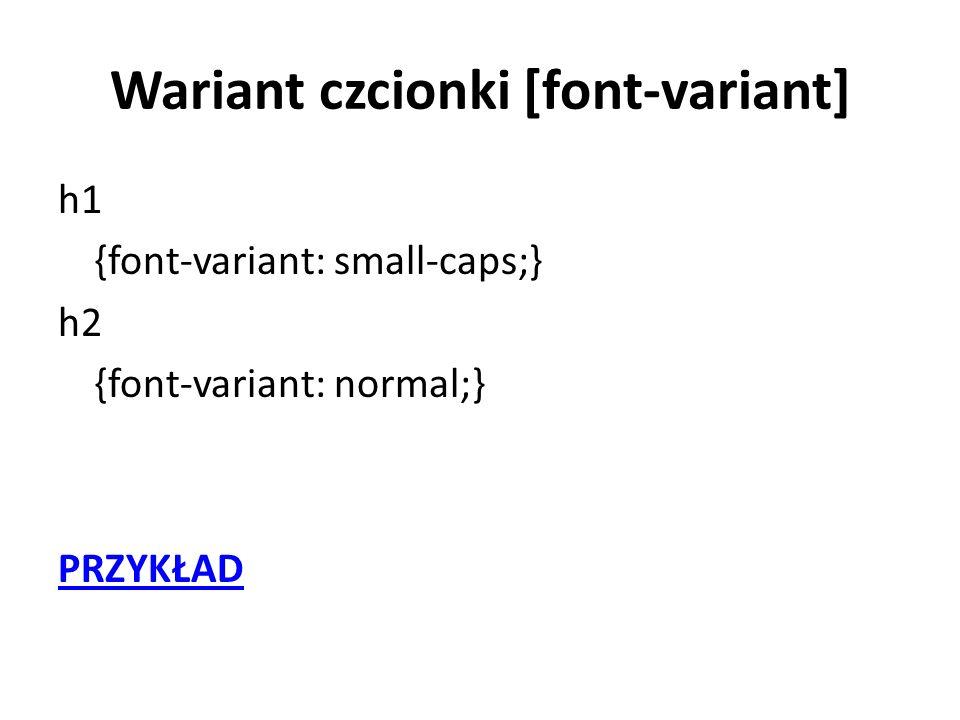 Wariant czcionki [font-variant] h1 {font-variant: small-caps;} h2 {font-variant: normal;} PRZYKŁAD