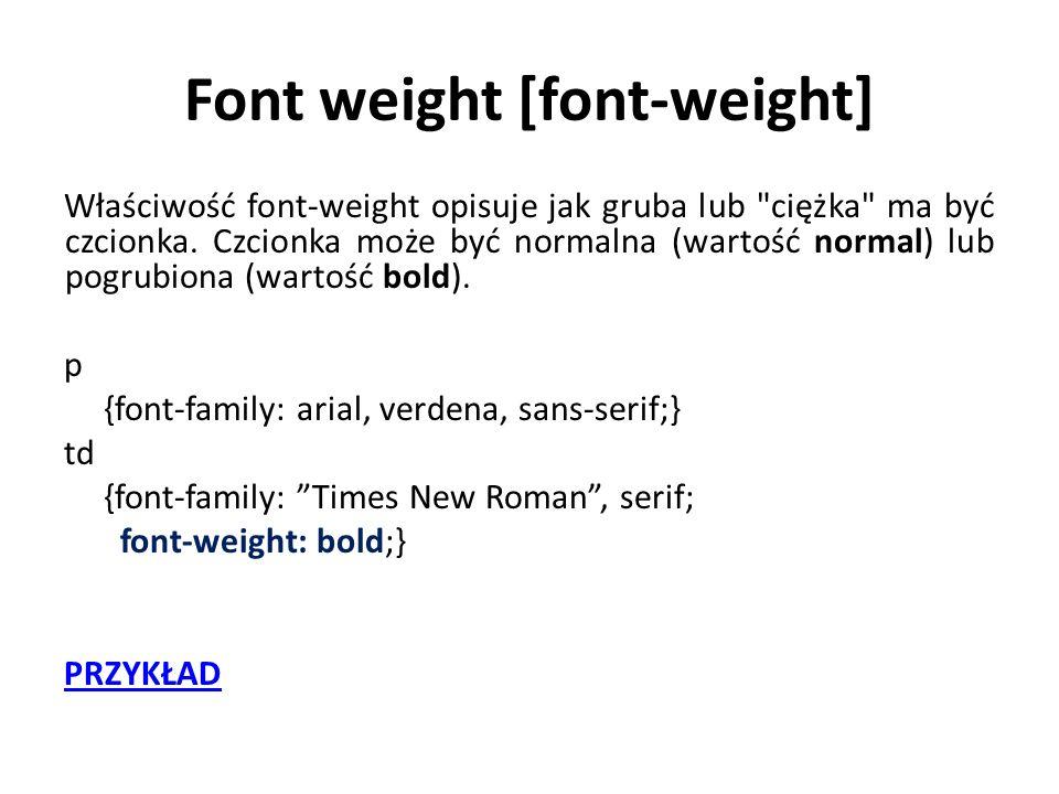 Font weight [font-weight] Właściwość font-weight opisuje jak gruba lub ciężka ma być czcionka.