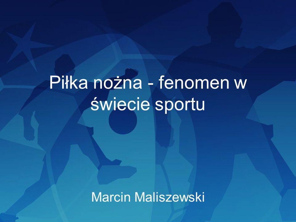 Piłka nożna - fenomen w świecie sportu Marcin Maliszewski