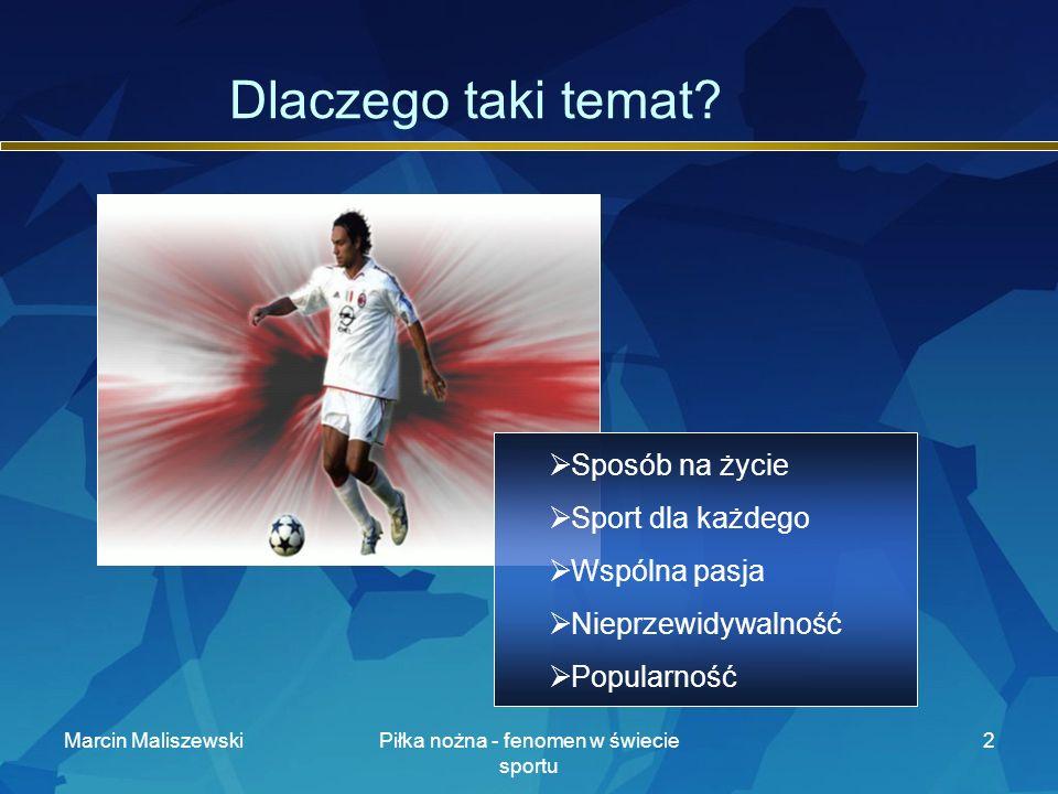 Marcin MaliszewskiPiłka nożna - fenomen w świecie sportu 3 Plan prezentacji Pierwsze drużyny Puchary, tytuły Trudne początki Co przyciąga Święto futbolu Wzloty i upadki Król jest tylko jeden