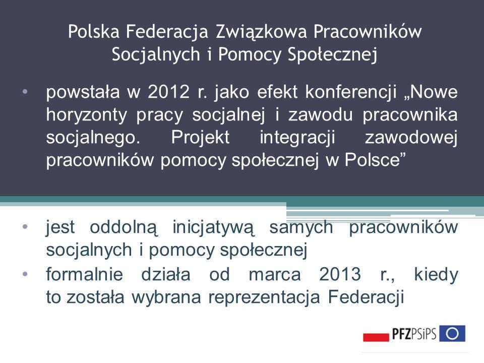 Polska Federacja Związkowa Pracowników Socjalnych i Pomocy Społecznej powstała w 2012 r. jako efekt konferencji Nowe horyzonty pracy socjalnej i zawod