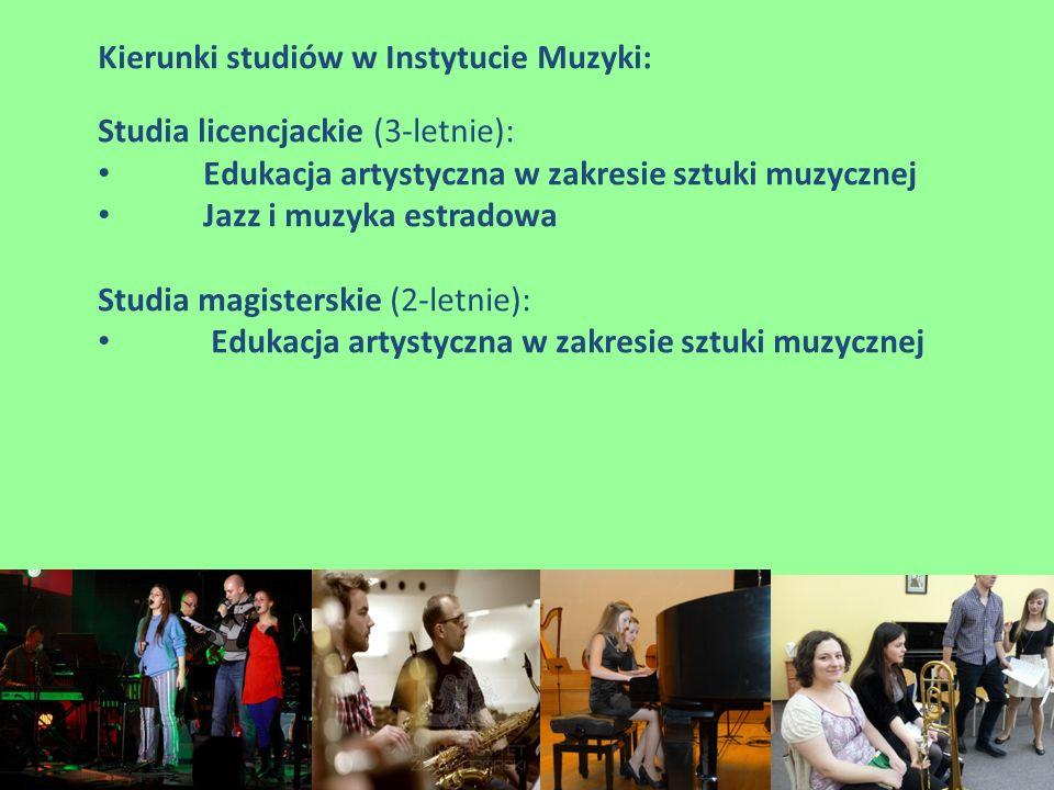 Kierunki studiów w Instytucie Muzyki: Studia licencjackie (3-letnie): Edukacja artystyczna w zakresie sztuki muzycznej Jazz i muzyka estradowa Studia