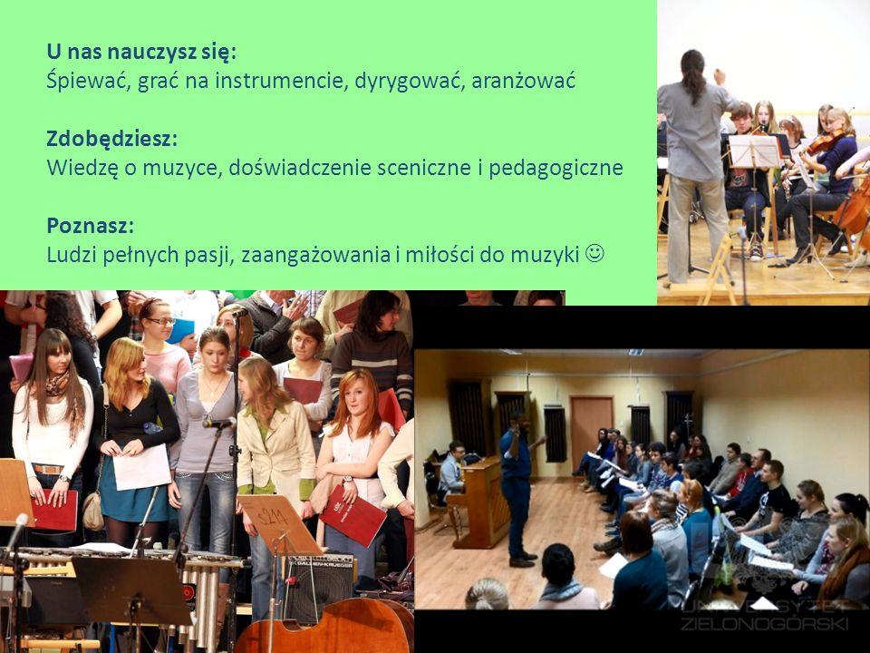 U nas nauczysz się: Śpiewać, grać na instrumencie, dyrygować, aranżować Zdobędziesz: Wiedzę o muzyce, doświadczenie sceniczne i pedagogiczne Poznasz: