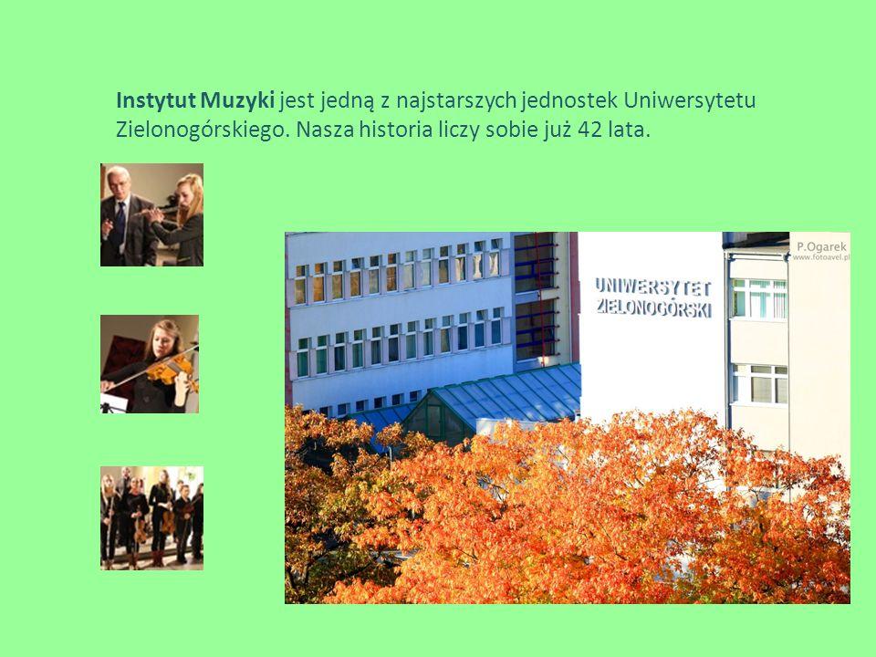 Instytut Muzyki jest jedną z najstarszych jednostek Uniwersytetu Zielonogórskiego. Nasza historia liczy sobie już 42 lata.