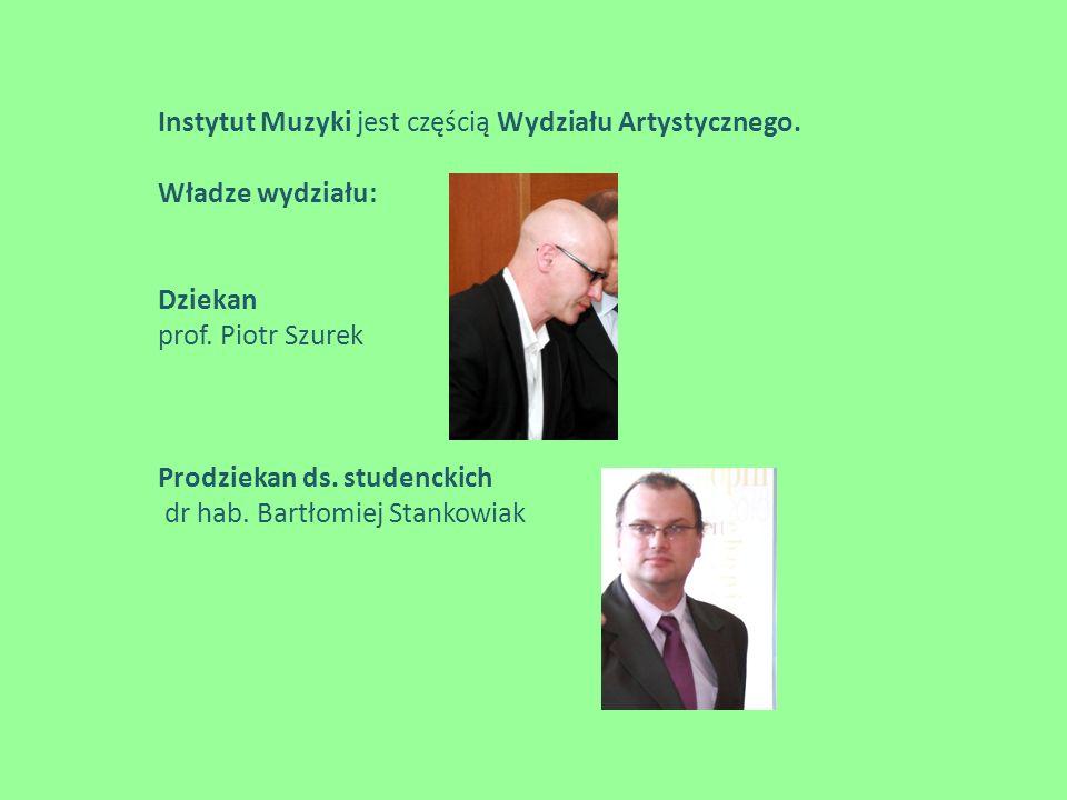 Instytut Muzyki jest częścią Wydziału Artystycznego. Władze wydziału: Dziekan prof. Piotr Szurek Prodziekan ds. studenckich dr hab. Bartłomiej Stankow
