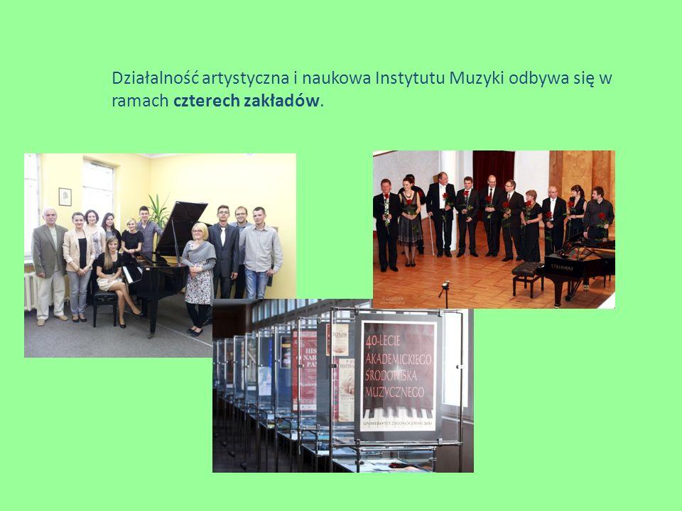 Działalność artystyczna i naukowa Instytutu Muzyki odbywa się w ramach czterech zakładów.