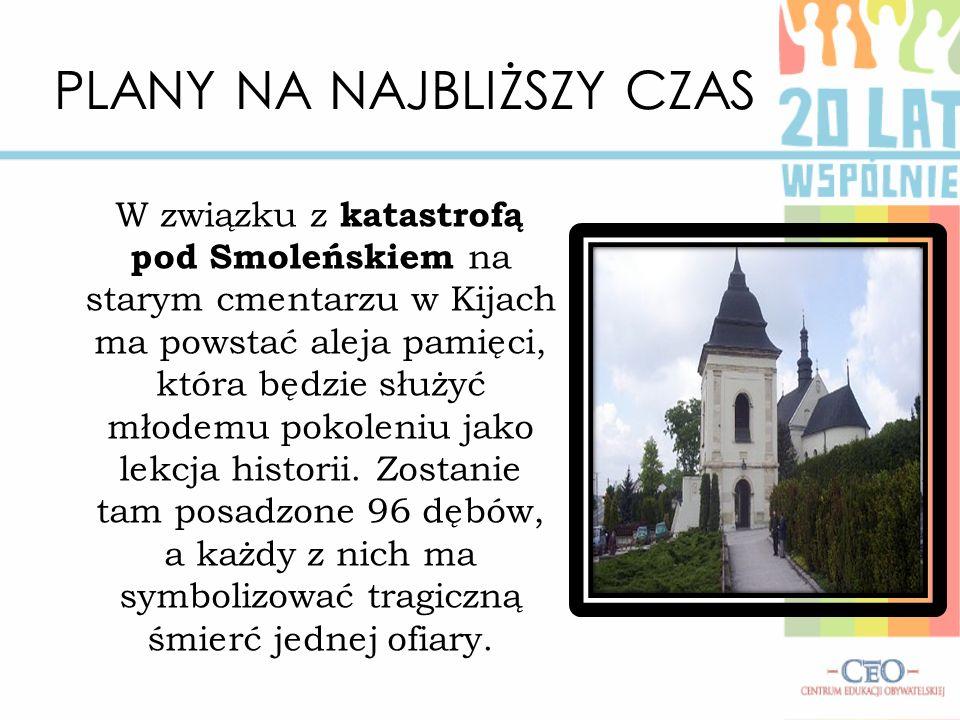 PLANY NA NAJBLIŻSZY CZAS W związku z katastrofą pod Smoleńskiem na starym cmentarzu w Kijach ma powstać aleja pamięci, która będzie służyć młodemu pok