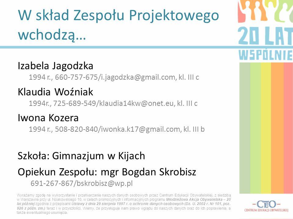 Izabela Jagodzka 1994 r., 660-757-675/i.jagodzka@gmail.com, kl. III c Klaudia Woźniak 1994r., 725-689-549/klaudia14kw@onet.eu, kl. III c Iwona Kozera