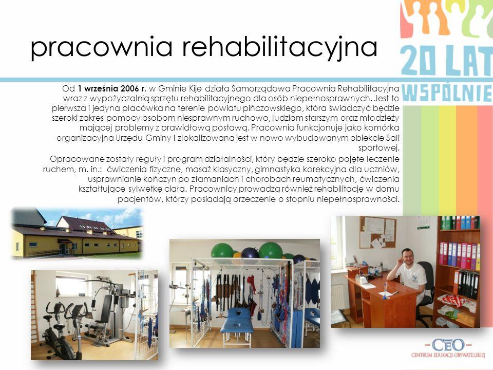 pracownia rehabilitacyjna Od 1 września 2006 r. w Gminie Kije działa Samorządowa Pracownia Rehabilitacyjna wraz z wypożyczalnią sprzętu rehabilitacyjn