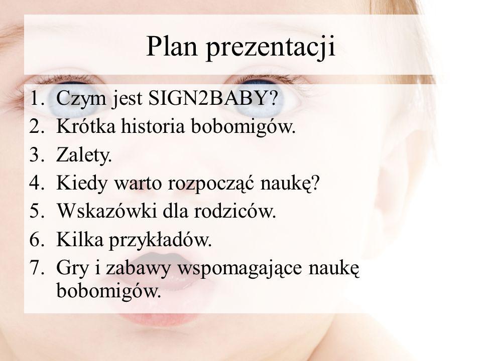SIGN2BABY / SIGN2ME / BOBMIGI Sign2baby to system porozumiewania się z niemowlęciem, zanim jeszcze zacznie mówić, za pomocą znaków migowych, które możemy ustalić sami, pamiętając jednak by być konsekwentnym i nie zmieniać znaków już ustalonych.