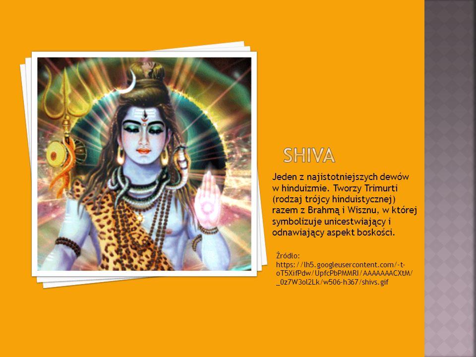 Jeden z najistotniejszych dewów w hinduizmie. Tworzy Trimurti (rodzaj trójcy hinduistycznej) razem z Brahmą i Wisznu, w której symbolizuje unicestwiaj