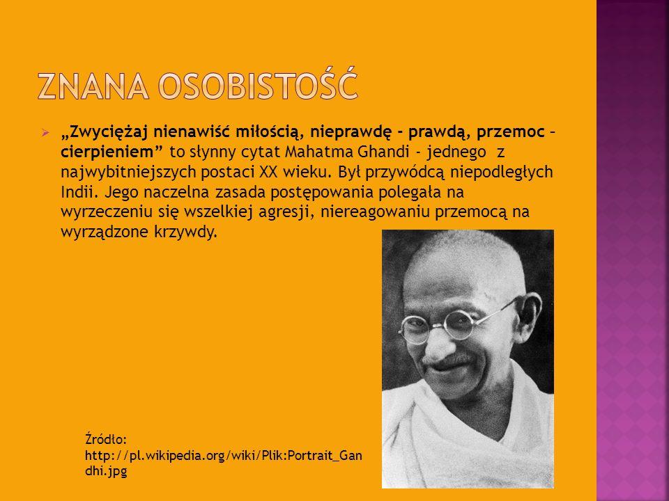 Zwyciężaj nienawiść miłością, nieprawdę - prawdą, przemoc – cierpieniem to słynny cytat Mahatma Ghandi - jednego z najwybitniejszych postaci XX wieku.