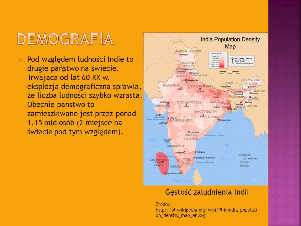 Pod względem ludności Indie to drugie państwo na świecie. Trwająca od lat 60 XX w. eksplozja demograficzna sprawia, że liczba ludności szybko wzrasta.