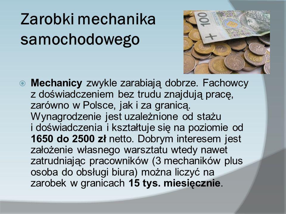 Zarobki mechanika samochodowego Mechanicy zwykle zarabiają dobrze. Fachowcy z doświadczeniem bez trudu znajdują pracę, zarówno w Polsce, jak i za gran