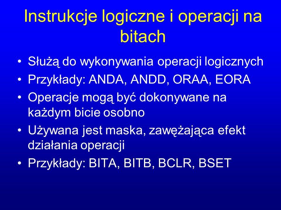 Instrukcje logiczne i operacji na bitach Służą do wykonywania operacji logicznych Przykłady: ANDA, ANDD, ORAA, EORA Operacje mogą być dokonywane na ka