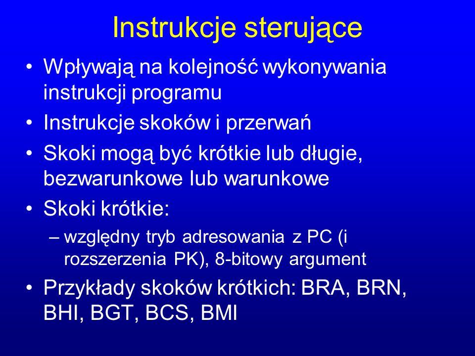 Instrukcje sterujące Wpływają na kolejność wykonywania instrukcji programu Instrukcje skoków i przerwań Skoki mogą być krótkie lub długie, bezwarunkow