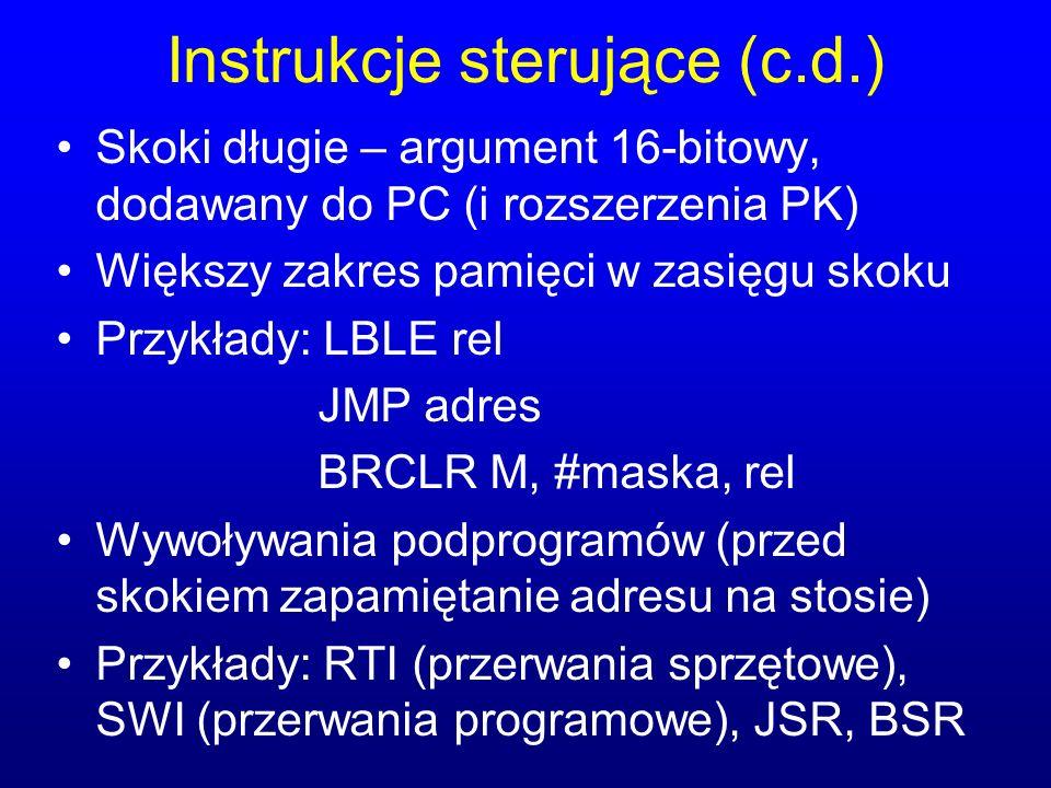 Instrukcje sterujące (c.d.) Skoki długie – argument 16-bitowy, dodawany do PC (i rozszerzenia PK) Większy zakres pamięci w zasięgu skoku Przykłady: LB