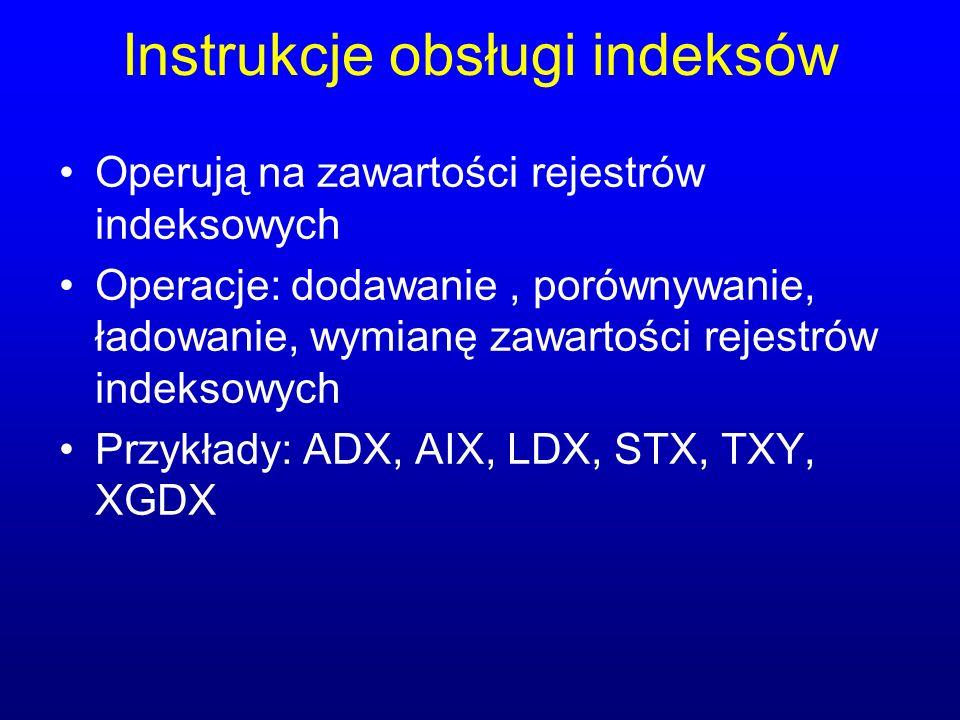 Instrukcje obsługi indeksów Operują na zawartości rejestrów indeksowych Operacje: dodawanie, porównywanie, ładowanie, wymianę zawartości rejestrów ind