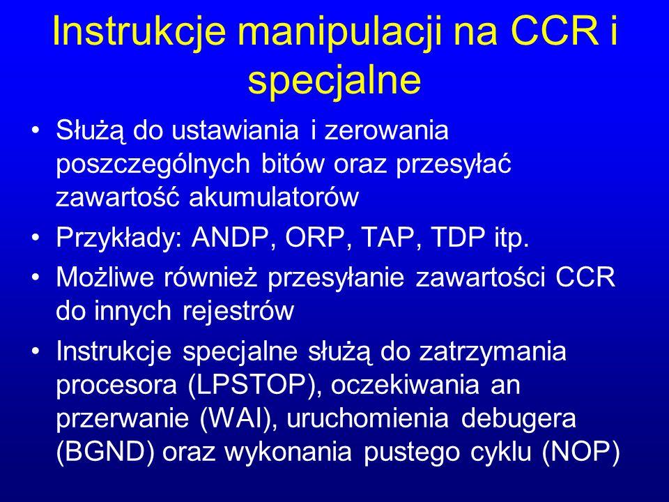 Instrukcje manipulacji na CCR i specjalne Służą do ustawiania i zerowania poszczególnych bitów oraz przesyłać zawartość akumulatorów Przykłady: ANDP,
