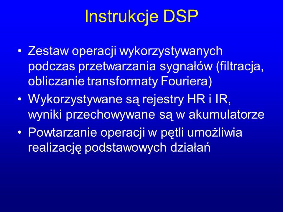 Instrukcje DSP Zestaw operacji wykorzystywanych podczas przetwarzania sygnałów (filtracja, obliczanie transformaty Fouriera) Wykorzystywane są rejestr