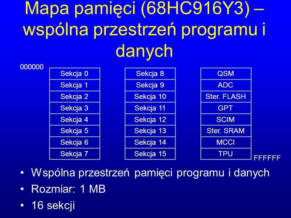 Mapa pamięci (68HC916Y3) – wspólna przestrzeń programu i danych Wspólna przestrzeń pamięci programu i danych Rozmiar: 1 MB 16 sekcji Sekcja 0 Sekcja 1