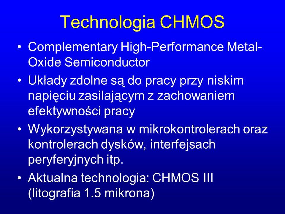 Technologia CHMOS Complementary High-Performance Metal- Oxide Semiconductor Układy zdolne są do pracy przy niskim napięciu zasilającym z zachowaniem e