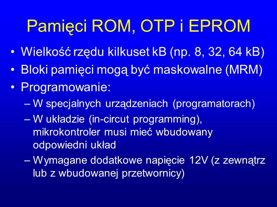 Pamięci ROM, OTP i EPROM Wielkość rzędu kilkuset kB (np. 8, 32, 64 kB) Bloki pamięci mogą być maskowalne (MRM) Programowanie: –W specjalnych urządzeni
