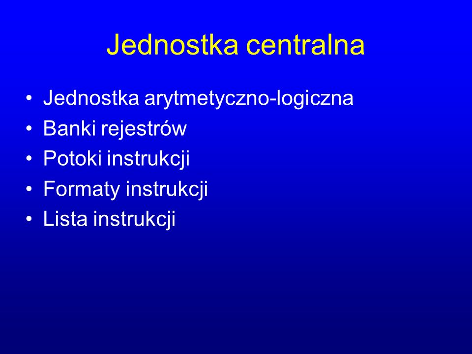 Jednostka centralna Jednostka arytmetyczno-logiczna Banki rejestrów Potoki instrukcji Formaty instrukcji Lista instrukcji